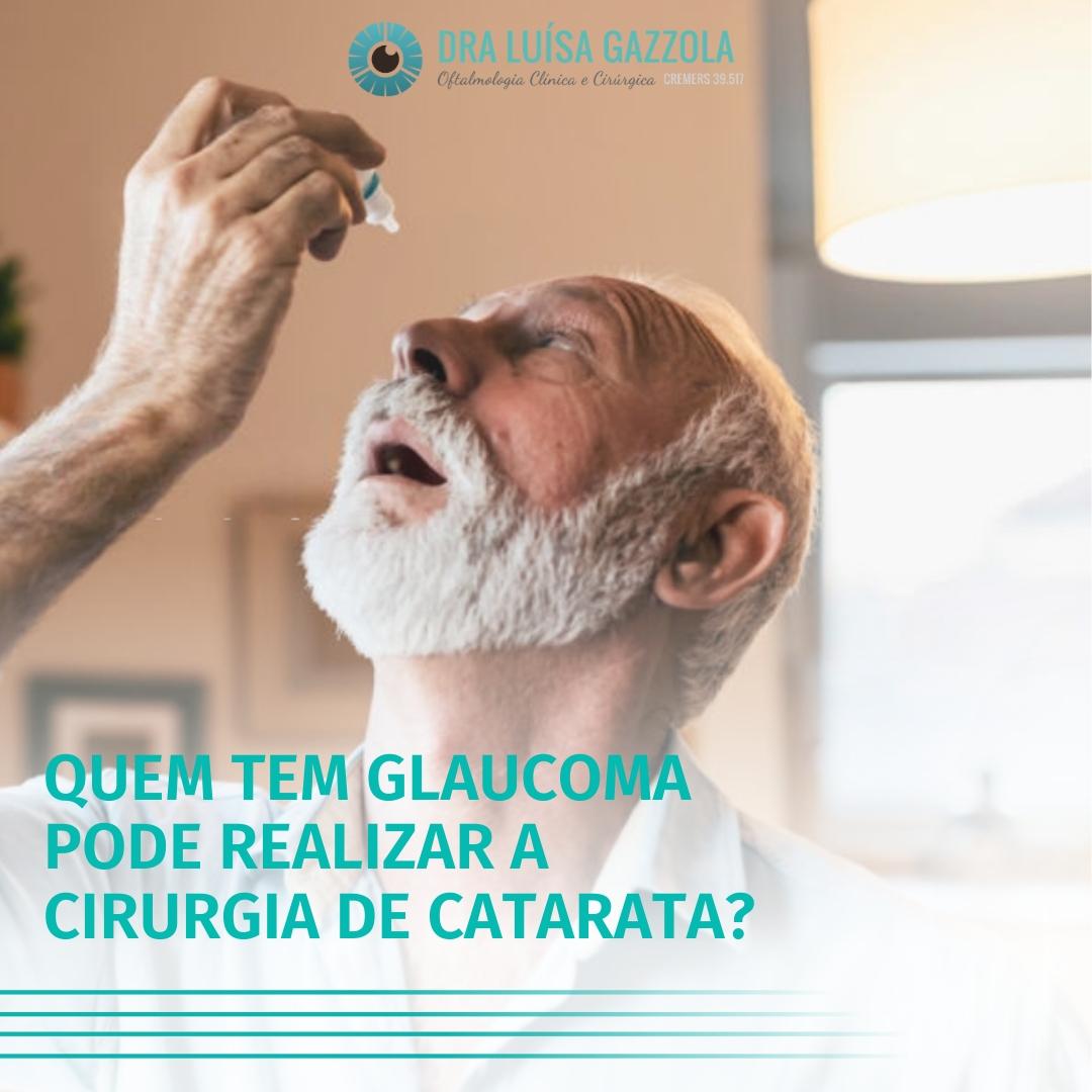 Quem tem glaucoma pode fazer a cirurgia de catarata?